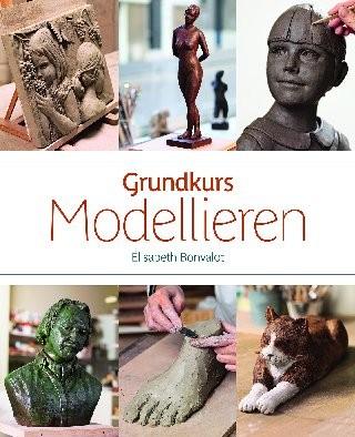 Grundkurs Modellieren: Techniken und figürliche Beispiele